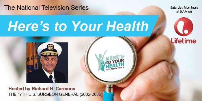 """Here's to Your Health!"" was hosted by The Nation's Doctor, 17th Surgeon General of the United States, Dr. Richard Carmona."